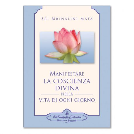 Manifestare la coscienza divina nella vita di ogni giorno